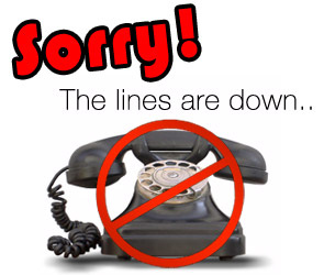 Phone Lines Are Down!