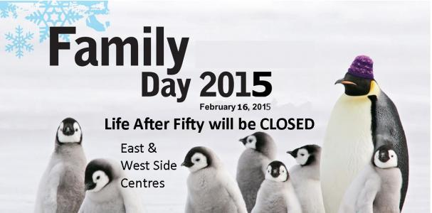 Life After Fifty will be CLOSED on Family Day - Monday, February 16